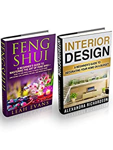 Interior Design & Feng Shui Box Set: A Beginner's Guide To Decorating Your Home On A Budget And Mastering The Art Of Feng Shui