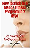 How to Stick to a Diet or Fitness Program in 7 days: 30 Weight Loss Motivation Hacks