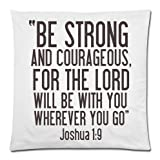 Bible Verse-BE STRONG AND COURAGEOUS,FOR THE LORD WILL BE WITH YOU WHEREVER YOU GO. Joshua 1:9 Throw Pillow Case Cushion Cover 18×18 Inch – Twin Sides Printing by Topstation pillowcases