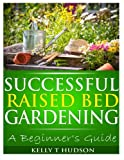 img - for Successful Raised Bed Gardening: A Beginner?s Guide book / textbook / text book