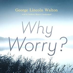 Why Worry? | [George Lincoln Walton]