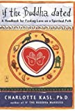 If the Buddha Dated: A Handbook for Finding Love on a Spiritual Path by Kasl, Charlotte [1999]