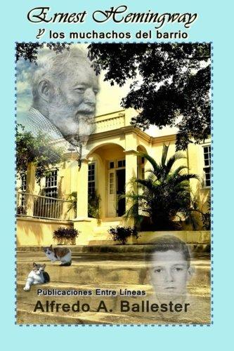 Ernest Hemingway y los muchachos del barrio  [Ballester, Alfredo   A.] (Tapa Blanda)