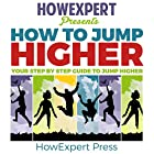 How to Jump Higher: Your Step-By-Step Guide to Jump Higher Hörbuch von  HowExpert Press Gesprochen von: Matyas Job Gombos