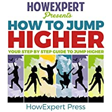 How to Jump Higher: Your Step-By-Step Guide to Jump Higher Audiobook by  HowExpert Press Narrated by Matyas Job Gombos