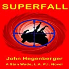 Superfall: A Stan Wade, L.A .P.I. Novel Hörbuch von John Hegenberger Gesprochen von: Marlin May