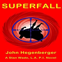 Superfall: A Stan Wade, L.A .P.I. Novel Audiobook by John Hegenberger Narrated by Marlin May