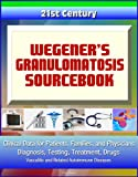 img - for 21st Century Wegener's Granulomatosis Sourcebook: Clinical Data for Patients, Families, and Physicians - Diagnosis, Testing, Treatment, Drugs, Vasculitis and Related Autoimmune Diseases book / textbook / text book