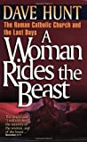 A Woman Rides the Beast: The Roman Catholic Church and the Last Days by Hunt, Dave published by Harvest House Publishers (1994) Paperback