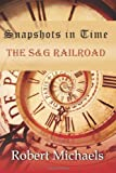 Robert Michaels Snapshots In Time: The S&G Railroad