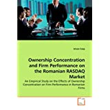 Ownership Concentration and Firm Performance on the Romanian RASDAQ Market: An Empirical Study on the Effects...