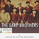 The Earp Brothers: Wyatt, Virgil and Morgan Earp (       UNABRIDGED) by Charles River Editors Narrated by Alex Hyde-White - Punch Audio