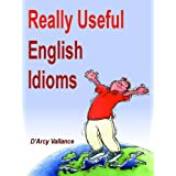 Really Useful English Idiomsby D'Arcy Vallance