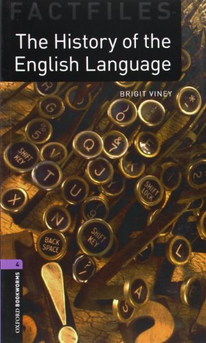 Oxford Bookworms Library Factfiles: Stage 4: The History of the English Language: 1400 Headwords (Oxford Bookworms ELT)