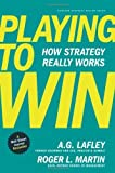 img - for Playing to Win: How Strategy Really Works by A.G. Lafley ( 2013 ) Hardcover book / textbook / text book
