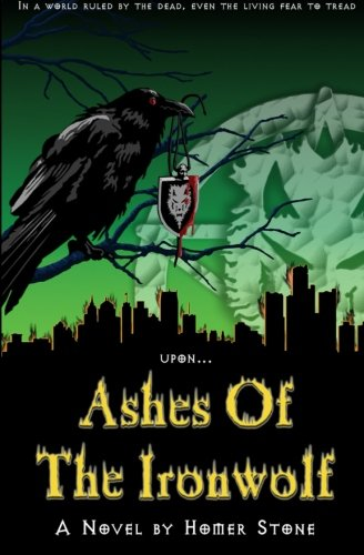 Ashes of the Ironwolf: In a world ruled by the dead, even the living fear to tread upon the