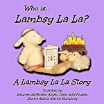 Who Is Lambsy La La?: Lambsy La La Stories, Book 1 | Lambsy La La