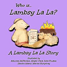 Who Is Lambsy La La?: Lambsy La La Stories, Book 1 (       UNABRIDGED) by Lambsy La La Narrated by Lambsy La La
