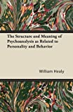 img - for The Structure and Meaning of Psychoanalysis as Related to Personality and Behavior book / textbook / text book