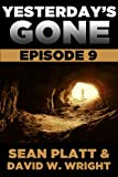 Yesterdays Gone: Episode 9 (THE POST-APOCALYPTIC SERIAL THRILLER) (Yesterday's Gone)
