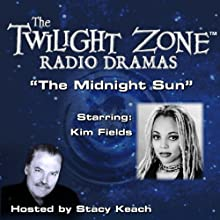 The Midnight Sun: The Twilight Zone Radio Dramas Radio/TV Program Auteur(s) : Rod Serling Narrateur(s) : Stacy Keach, Kim Fields