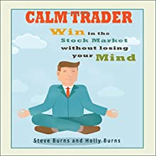 Calm Trader: Win in the Stock Market Without Losing Your Mind Audiobook by Steve Burns, Holly Burns Narrated by Scott Clem