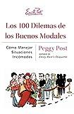 Los 100 Dilemas de los Buenos Modales: Como Manejar Situaciones Incomodas (Spanish Edition) (006137735X) by Post, Peggy