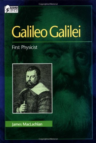 Galileo Galilei: First Physicist