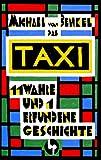 Das Taxi: 11 wahre und 1 erfundene Geschichte von Michael von Benkel