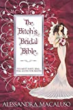 Alessandra Macaluso The Bitch's Bridal Bible: The Must-Have, Real-Deal Guide for Brides.