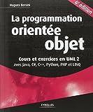 La programmation orientée objet. Cours et exercices UML 2 avec Java, C#, C++, Python, PHP et LINQ....