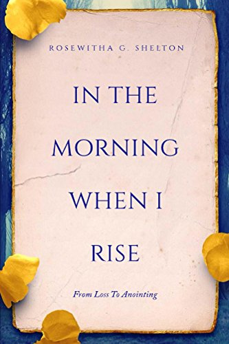 In The Morning When I Rise: Loss to Anointing