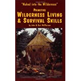Primitive Wilderness Living & Survival Skills: Naked into the Wilderness ~ John McPherson