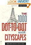 The 1000 Dot-To-Dot Book: Cityscapes:...
