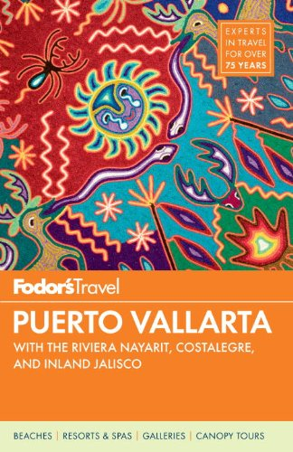 Fodor's Puerto Vallarta, 5th Edition: With the Riviera Nayarit, Costalegre, and Inland Jalisco (Full-color Travel Guide)