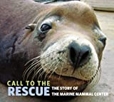 img - for Call to the Rescue: The Story of the Marine Mammal Center by Quirk, Joe (2009) Hardcover book / textbook / text book
