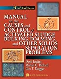 by Jenkins, David, Richard, Michael G., Daigger, Glen T. Manual on the Causes and Control of Activated Sludge Bulking, Foaming, and Other Solids Separation Problems, 3rd Edition (2003) Paperback