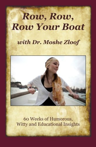 Row Row Row Your Boat With Dr. Moshe Zloof: 60 Weeks of Humorous, Witty and Educational Insights