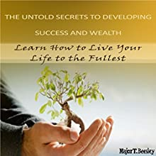 The Untold Secrets to Developing Success and Wealth: Learn How to Live Your Life to the Fullest Audiobook by Major Beesley Narrated by Matt Weight
