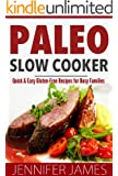 Paleo Slow Cooker: Quick & Easy Gluten-Free Recipes for Busy Families
