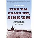 Find 'Em, Chase 'Em, Sink 'Em: The Mysterious Loss of the WWII Submarine USS Gudgeon