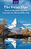 The Swiss Alps: Geneva, Zermatt, Zurich, Lucerne, St. Moritz & Beyond (Travel Adventures)