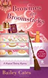 Brownies and Broomsticks: A Magical Bakery Mystery by  Bailey Cates in stock, buy online here