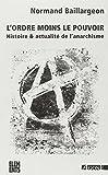 L'ordre moins le pouvoir : Histoire & actualité de l'anarchisme