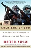 Soldiers of God: With Islamic Warriors in Afghanistan and Pakistan (1400030250) by Robert D. Kaplan