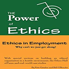 The Power of Ethics: Ethics in Employment: Why Can't We Just Get Along? (       UNABRIDGED) by Pete Geissler, Bill O'Rourke Narrated by Troy McElfresh