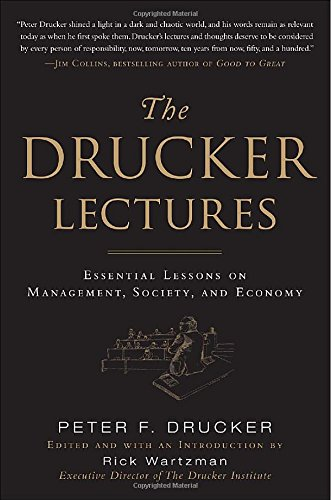 Drucker Lectures - Essential Lessons on Management, Society and Economy