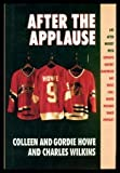 After The Applause: Life After Hockey with Esposito, Gadsby, Geoffrion, Hay, Howe, Hull, Mikita, Richard, Shack, Worsley (0771042280) by Colleen Howe