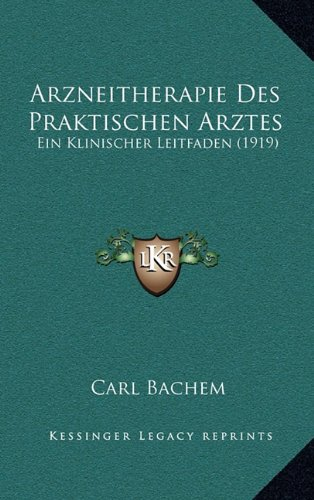 Arzneitherapie Des Praktischen Arztes: Ein Klinischer Leitfaden (1919)