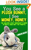 You See a Plush Bunny, I See Money, Honey: The Amazon & eBay Merchant's Guide to New & Used Soft Toy Profits